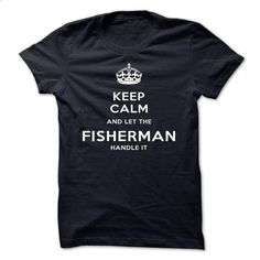 Keep Calm And Let The Fisherman Handle It-whmjt - #disney sweatshirt #monogrammed sweatshirt. I WANT THIS => https://www.sunfrog.com/LifeStyle/Keep-Calm-And-Let-The-Fisherman-Handle-It-whmjt.html?68278