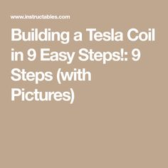 Building a Tesla Coil in 9 Easy Steps!: 9 Steps (with Pictures)