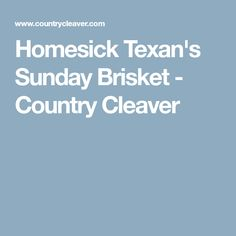 Homesick Texan's Sunday Brisket - Country Cleaver