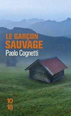 Le garçon sauvage de Paolo Cognetti (Poche) Je pourrais me libérer de tout, sauf de la solitude.