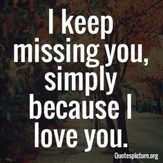 And, I'll keep missing you my whole life...