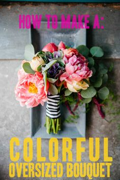How to make your own bouquet.   Need this.  Colorful Oversized Bouquet DIY