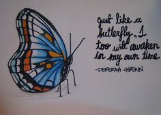 Just like the butterfly, I too will awaken in my own time.