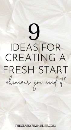 9 Ideas For Creating A Fresh Start Whenever You Need It – The Classy Simple Life