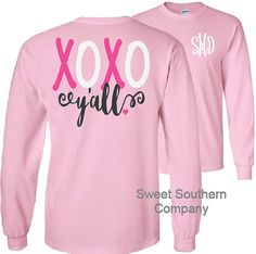 Check out this item in my Etsy shop https://www.etsy.com/listing/263051873/xoxo-yall-monogrammed-long-sleeve-shirt