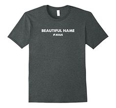 Mens Beautiful Name Jesus T-Shirt XL Dark Heather Blessed...   T-shirt, Tee, Christian Apparel, Perfect Christian Gift, Women's Christian Tee Shirts, Christian Clothing , Blessed Girl Shirts, Christian Hoodies,  God T Shirts, Faith Shirts, Funny Christian T- Shirts, Christian T shirts For Women, Christian Tees, Christian Clothing Line, Cool Christian Shirts, Bible Verse T Shirts  What a beautiful Name it is