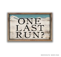 One last run? handmade wooden sign framed out in wood. Black lettering on distressed white and blue background. Art is applied to wood then sealed. Back are painted black. Approx. 19.25x13.25x2 Recommended for covered areas. Metal hanger on back. For decorative use only