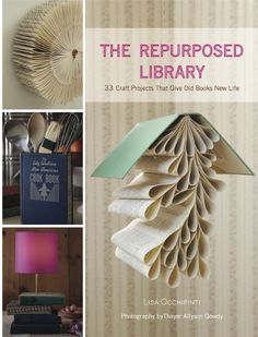 The Repurposed Library - fun ideas on up cycling/recycling old books.