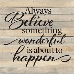 Artistic Reflections Always Believe Something Wonderful Is About To Happen Textual Art Plaque Sign Quotes, Wall Quotes, Me Quotes, Motivational Quotes, Inspirational Quotes, Reason Quotes, Qoutes, House Quotes, Great Quotes