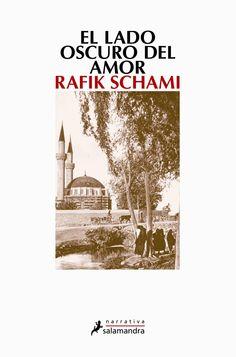 El lado oscuro del amor RAFIK SCHAMI, descubri a este escritor Sirio...Novela oriental, obra maestra, mezcla de mito, fabula y una magnifica historia de amor...