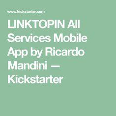LINKTOPIN All Services Mobile App by Ricardo Mandini —  Kickstarter