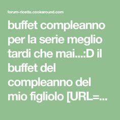 """buffet compleanno per la serie meglio tardi che mai...:D il buffet del compleanno del mio figliolo [URL=""""http://forum-ricette.cookaroun - Pagina 1"""