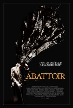 Abattoir  Here's a creepy new poster for the haunted house movie about a mysterious house seemingly created from rooms that housed horrifying murders.