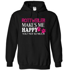 ROTTWEILER makes me happy you not so much T-Shirts, Hoodies. GET IT ==► https://www.sunfrog.com/Pets/-ROTTWEILER-makes-me-happy-you-not-so-much-6718-Black-14052718-Hoodie.html?id=41382