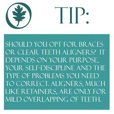 Restorative Dentistry tip: Should you opt for braces or clear teeth aligners?  It depends on your purpose, your self-discipline and the type of problems you need to correct. Aligners, much like retainers, are only for mild overlapping of teeth