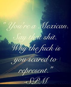 Spm quote: represent #spm #quote #mexican #forreal #represent #life
