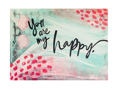 You are my happy. by Stacy Kron for Minted