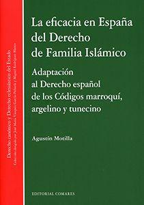La eficacia en España del derecho de familia islámico : adaptación al derecho español de los códigos marroquí, argelino y tunecino / Agustín Motilla. Comares, 2018 Law