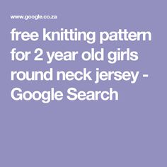 free knitting pattern for 2 year old girls round neck jersey - Google Search