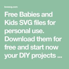 f0f475008 Free Babies and Kids SVG files for personal use. Download them for free and  start