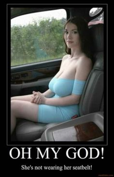 No seat belt?? When you have big boobs they double as air bags/floatation devices.