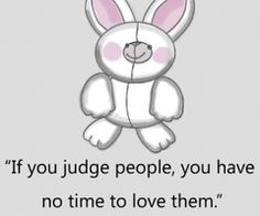 IF YOU JUDGE PEOPLE YOU HAVE NO TIME TO LOVE THEM - LOVE QUOTES » My Lovely Quotes