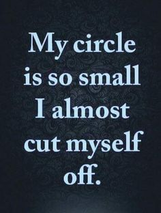 My circle is so small I almost cut myself off