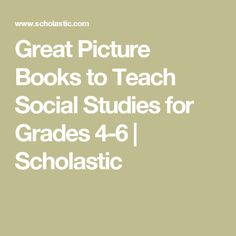 Great Picture Books to Teach Social Studies for Grades 4-6   Scholastic