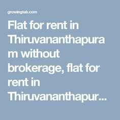 Flat for rent in Thiruvananthapuram without brokerage, flat for rent in Thiruvananthapuram No brokerage, 2 bhk Flat for rent in Thiruvananthapuram without brokerage, 2 bhk flat for rent in Thiruvananthapuram No brokerage, 3 bhk Flat for rent in Thiruvananthapuram without brokerage, 3 bhk flat for rent in Thiruvananthapuram No brokerage, 4 bhk Flat for rent in Thiruvananthapuram without brokerage http://growingtab.com/ad/Real-Estate-Flats-for-Rent/1/india/16/kerala/1264/thiruvananthapuram