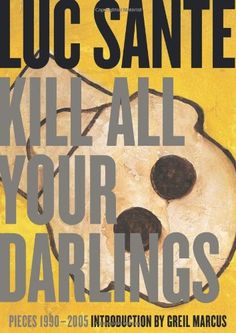 Kill All Your Darlings: Pieces 1990-2005 by Luc Sante,http://www.amazon.com/dp/1891241532/ref=cm_sw_r_pi_dp_.XXvtb16S7FWDG0S