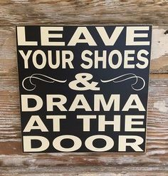 Leave Your Shoes And Drama At The Door. Diy Wood Signs, Pallet Signs, Rustic Signs, Country Wood Signs, Diy Pallet, Pallet Ideas, Cute Signs, Funny Signs, Sign Quotes