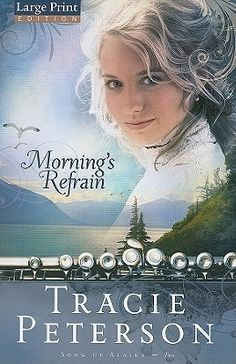 Morning's Refrain (Song of Alaska, #2) by Tracie Peterson