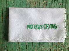 Funny Bridesmaid Gift No Ugly Cry Hanky Embroidered. $8.00, via Etsy.