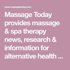 Massage Today provides massage & spa therapy news, research & information for alternative health professionals