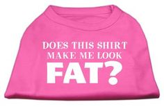 """Mirage Pet Dog Cat Gift Apparel Poly Cotton Sleeveless 14"""""""""""""""" Does This Shirt Large Make Me Look Fat Screen Printed Shirt Large Bright Pink"""