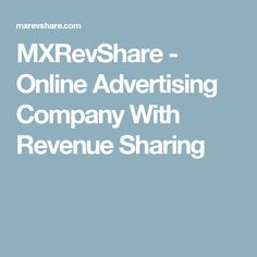 MXRevShare - Online Advertising Company With Revenue Sharing