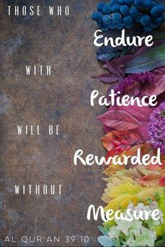 Those who endure with patience will be rewarded without measure. Quran - [ Allah God Islam Quran Muhammad (peace be upon him) Jesus (peace be upon him) Hadith Muslim Islamic Quotes ] Allah Quotes, Muslim Quotes, Religious Quotes, Quran Quotes, Arabic Quotes, Poem Quotes, Qoutes, Islam Hadith, Islam Muslim