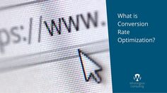 What is Conversion Rate Optimization?
