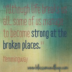 Although life breaks us all. Some of us manage to become strong at the broken places Great Quotes, Quotes To Live By, Me Quotes, Light Quotes, Healing Words, All Family, Queen Quotes, Some Words, Quotable Quotes
