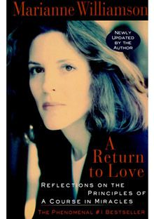 "A ""must read"" book with thought provoking insights:  A Return to Love by Marianne Williamson"