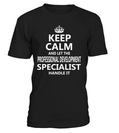 Keep Calm And Let The Professional Development Specialist Handle It #ProfessionalDevelopmentSpecialist