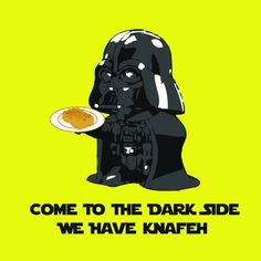 Come To The Dark Side We Have Knafeh
