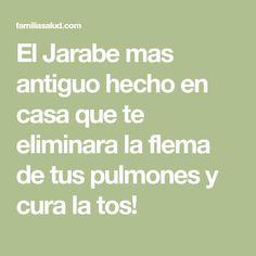 El Jarabe mas antiguo hecho en casa que te eliminara la flema de tus pulmones y cura la tos!