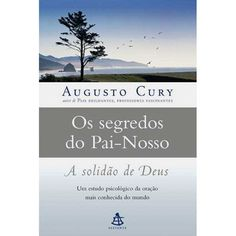 Os Segredos do Pai-Nosso - Augusto Cury Book Lovers, Good Books, Romances, Sandro, Iran, Coaching, Nova, Books Online, World Of Books