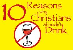 10 Reasons why Christians Shouldn't Drink #Drinking #Christians