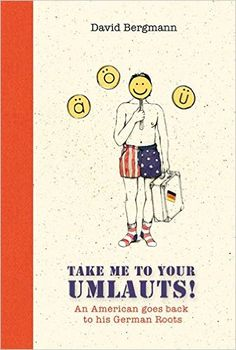 Take me to your Umlauts!: An American goes back to his German Roots: Amazon.de: David Bergmann, Annika Siems, Olaf Hille: Fremdsprachige Bücher