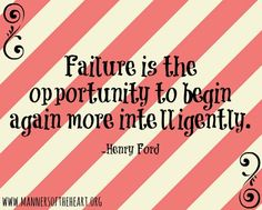 Failure is the opportunity to begin again more intelligently - Henry Ford