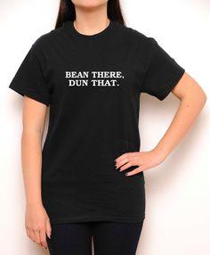 Bean There, Dun That Crewneck Shirt - Twenty One Pilots Shirt - Josh Dun - Tyler - Black Shirt -Tumblr Shirt -Teen Fashion -Women's Clothing
