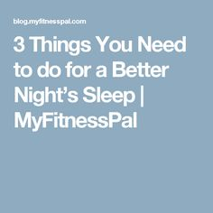 3 Things You Need to do for a Better Night's Sleep | MyFitnessPal