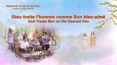 Hymne de la parole de Dieu | Dieu traite l'homme comme Son bien-aimé